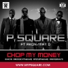 Chop My Money (remix) by P-Square ft. Akon, May D