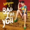 Bad Like Yuh by Samantha J