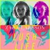 Lush Life  by Zara Larsson