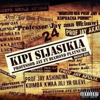 Kipi Sijasikia - Professor Jay ft. Diamond Platnumz