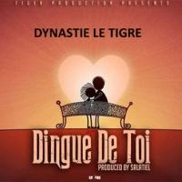 Dingue De Toi - Dynastie Le Tigre