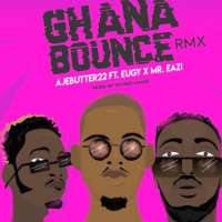 Ghana Bounce by Ajebutter22 ft Mr Eazi & Eugy