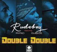 Double Double by Rudeboy ft. Phyno & Olamide
