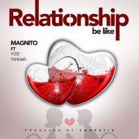 Relationship Be Like - Magnito ft. Ycee & Yung6ix