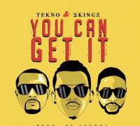 You Can Get It - Tekno & 2Kingz
