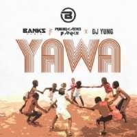 Yawa -  Reekado Banks, Banks Music & DJ Yung
