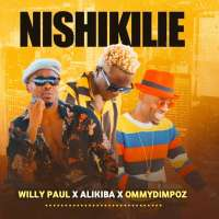 Nishikilie - Willy Paul; Alikiba; Ommy Dimpoz