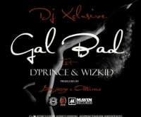 Gal Bad - DJ_Xclusive ft D'Prince & Wizkid
