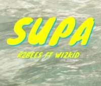 Supa - R2Bees ft. Wizkid