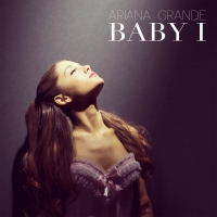 Baby I - Ariana Grande