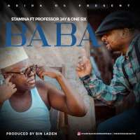 Baba  by Stamina Ft. Professor Jay & One Six