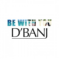 Be With You - D'banj D Kokomaster