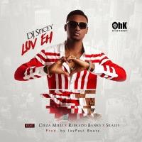 LuvEh by Dj Spicey ft. Ceeza Milli, Reekado Banks & Skales