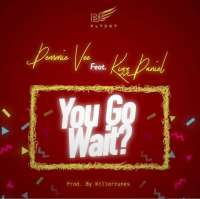 You Go Wait by Demmie Vee ft. Kizz Daniel