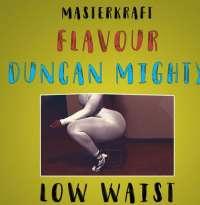 Low Waist - Masterkraft ft. Duncan Mighty & Flavour