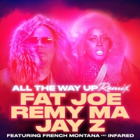 All The Way Up (Remix)  by Fat Joe, Remy Ma ft. JAY Z & French Montana