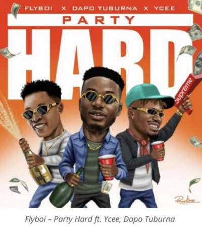 Party Hard - Flyboi Ft Ycee Dapo & Tuburna