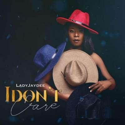 I Don't Care - Lady Jaydee