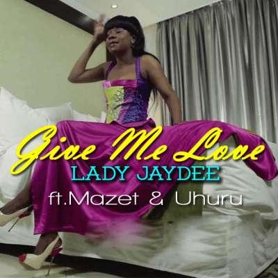 Give Me Love (Feat. Mazet, Uhuru) - Lady Jaydee