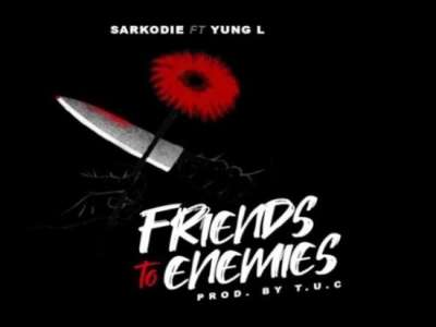 Friends To Enemies - Sarkodie Ft. Yung L