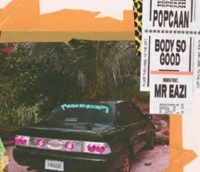 Body So Good Remix - Popcaan Ft Mr Eazi