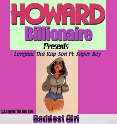 Baddest Girl - Longnus Tha Rap Son Ft Super Boy