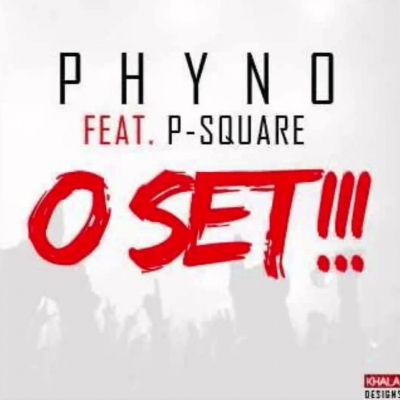 O Set - Phyno Ft. P-Square