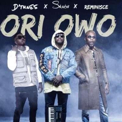 Ori Owo - D'Tunes Ft. Skiibii & Reminisce