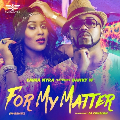 For My Matter (Remix) Ft. Banky - Emma Nyra