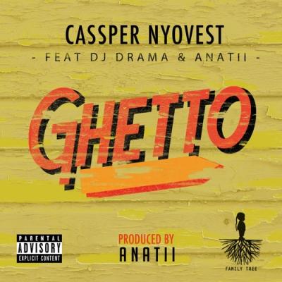 Ghetto - Cassper Nyovest Feat. DJ Drama & Anatii