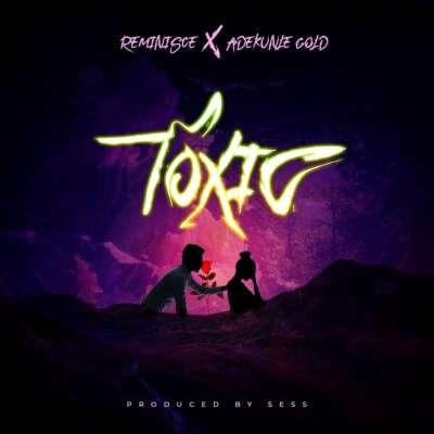 Toxic - Reminisce Ft. Adekunle Gold
