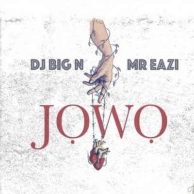 Jowo - DJ Big N & Mr Eazi