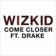 Come Closer by WizKid ft. Drake